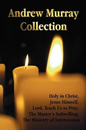 Image of The Andrew Murray Collection, Including the Books Holy in Christ, Jesus Himself, Lord, Teach Us to Pray, The Master's Indwelling, The Ministry of Intercession other