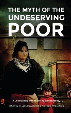 Image of The Myth of the Undeserving Poor - a Christian Response to Poverty in Britain Today other