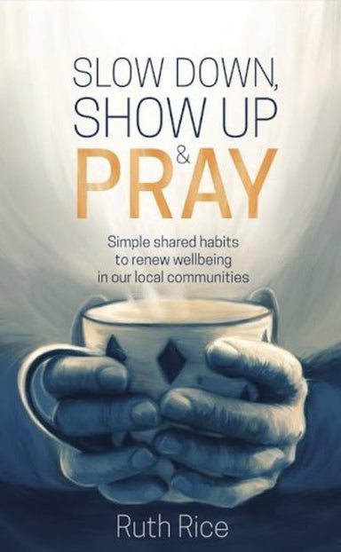 Image of Slow Down, Show Up and Pray other