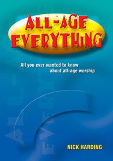 Image of All-Age Everything: All You Ever Wanted to Know About All-Age Worship other