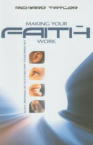 Image of Making Your Faith Work: The Principles and Process of Dynamic Faith other