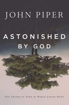 Image of Astonished by God: Ten Truths to Turn the World Upside Down other