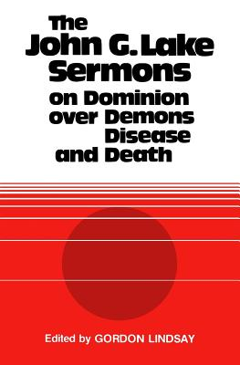 Image of The John G. Lake Sermons on Dominion Over Demons, Disease and Death other