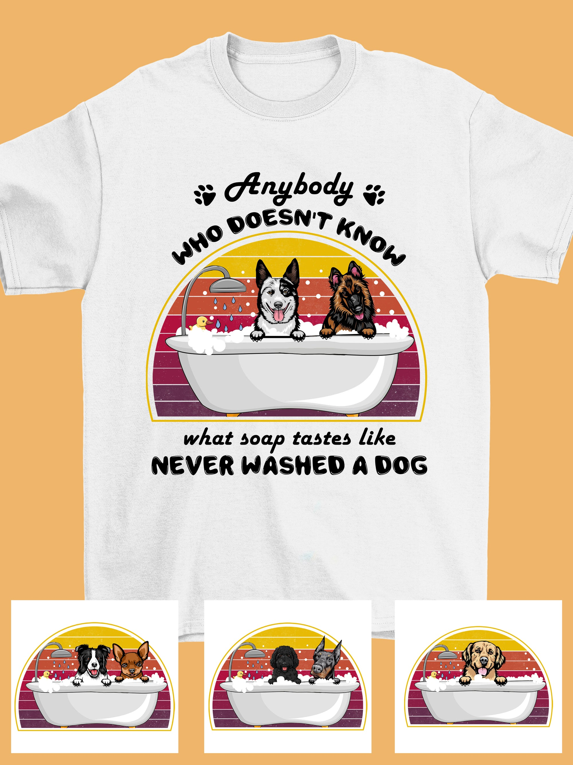 Personalized Dog Shirt - Anybody who doesn't know what soap tastes like, never washed a dog - HVDS0032