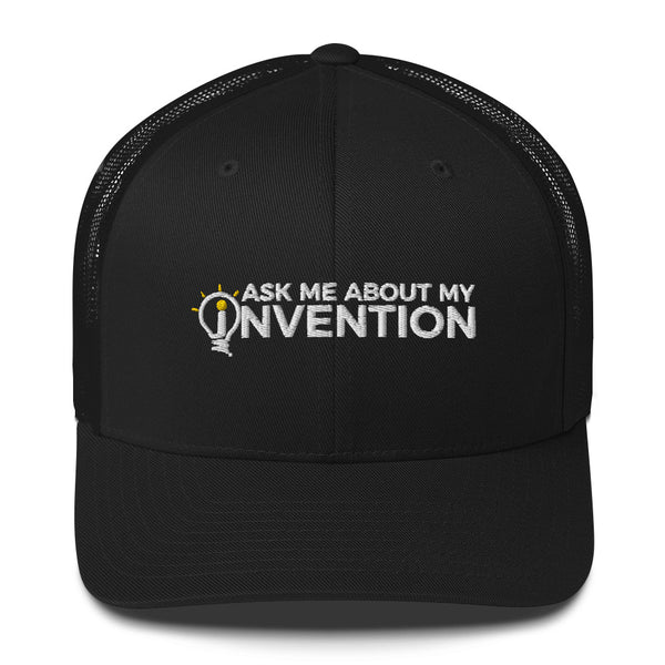 Ask Me About My Invention Trucker Cap