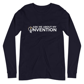 Ask Me About My Invention Unisex Long Sleeve Tee
