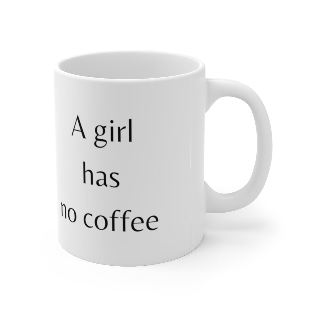 A girl has no coffee - Ceramic Mug 11oz