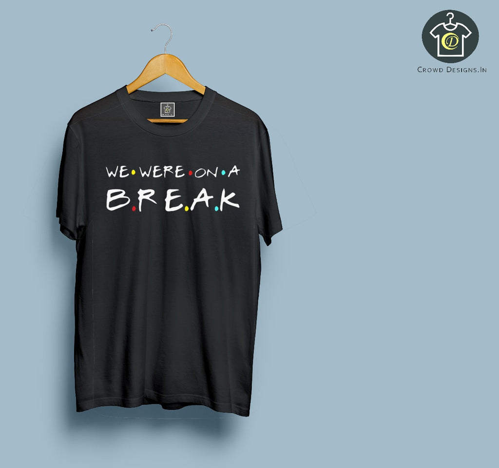 We were on a BREAK !!!! (Unisex Tshirt)