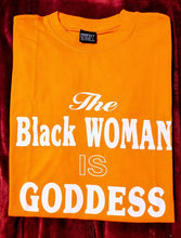 Load image into Gallery viewer, The Black Woman is Goddess T-Shirt