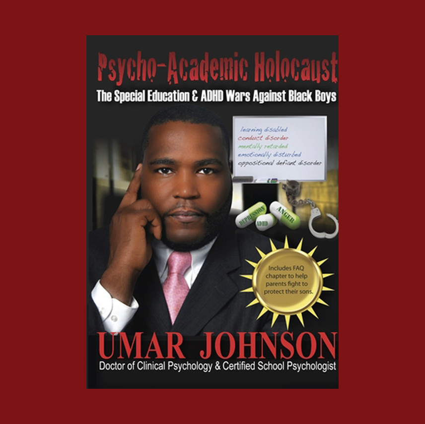 Psycho-Academic Holocaust: The Special Education & ADHD Wars Against Black Boys by Dr. Umar Johnson