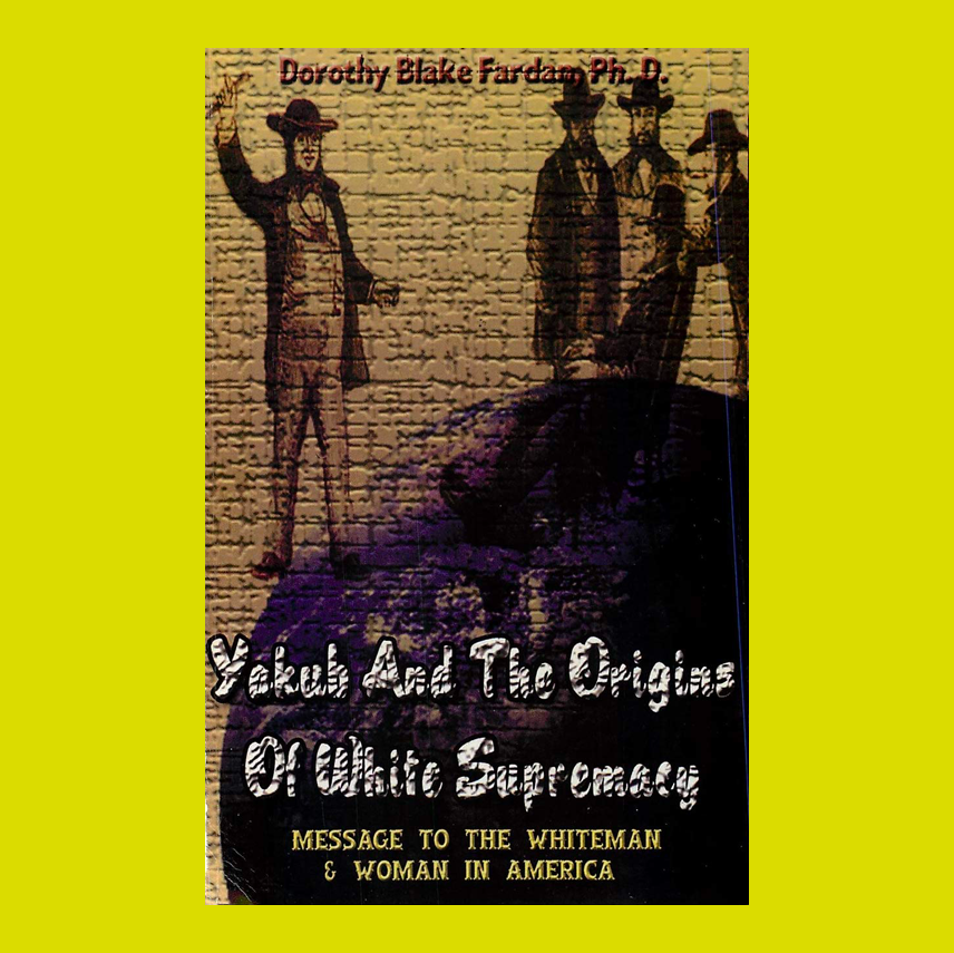Yakub & The Origins Of White Supremacy: Message To The White Man & Woman In America