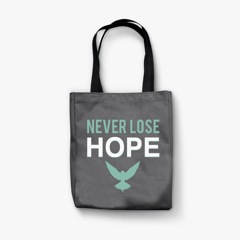 Dark gray tote bag with black handles. It has turquoise and white text that says 'NEVER LOSE HOPE'. There's a turqoise bird with it's wings open below the text.
