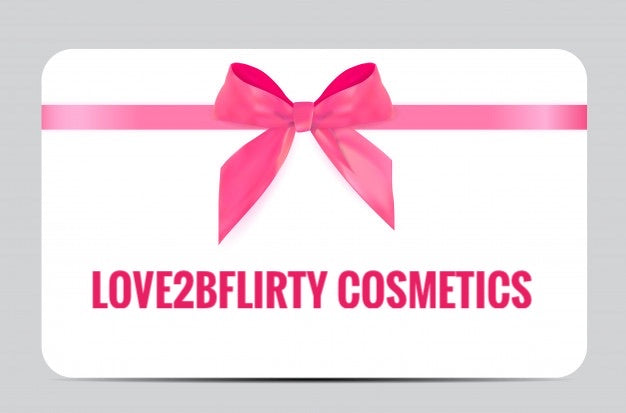 DIGITAL | GIFT CARD - LOVE2BFLIRTY COSMETICS