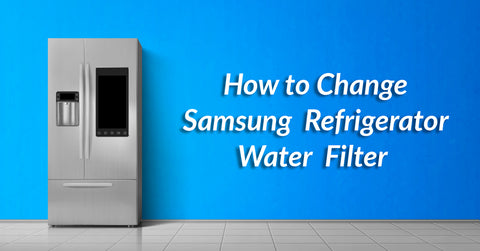 How to Change Water Filter on Samsung Refrigerator