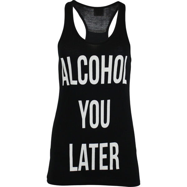 Alcohol You Later Racerback Tank Top Tops- Niobe Clothing