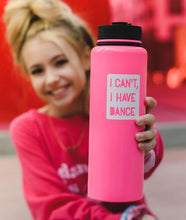 Load image into Gallery viewer, I Cant I Have Dance Water Bottle - 40 OZ