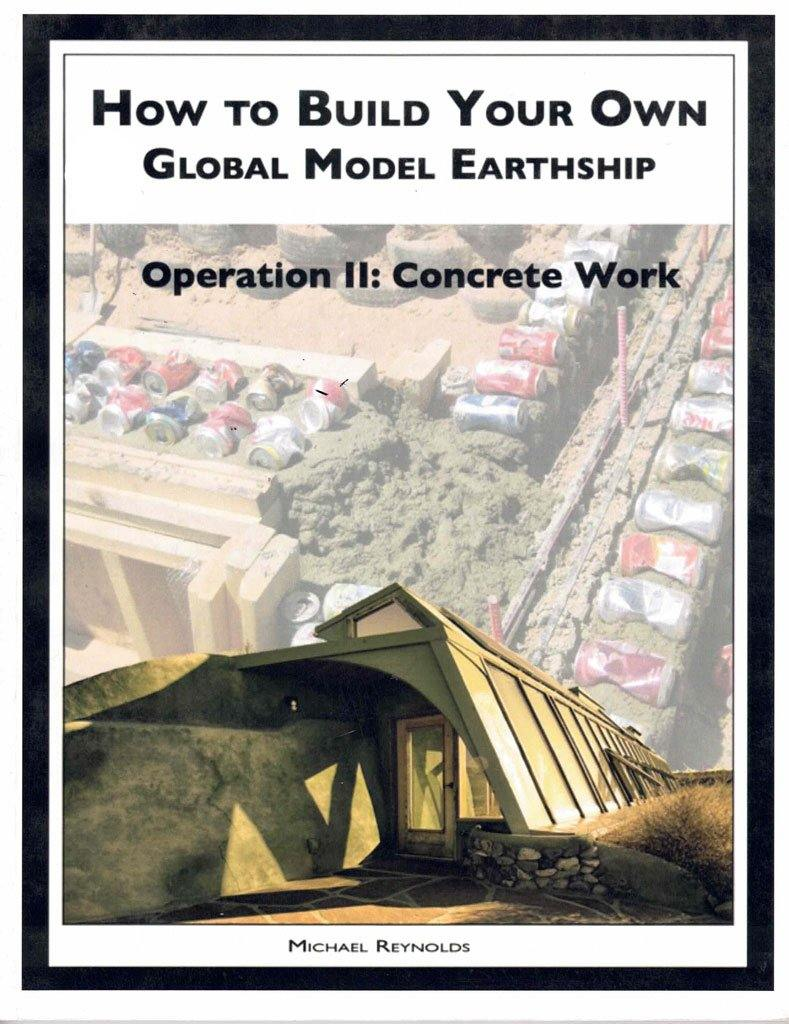 How To Build - Operation 2: Concrete Work - Earthship Biotecture