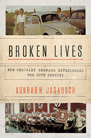 Broken Lives: How Ordinary Germans Experienced the 20th Century