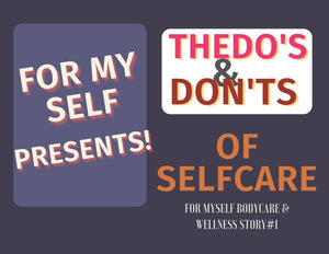 For Myself Presents! The Do's & Don'ts Of Selfcare
