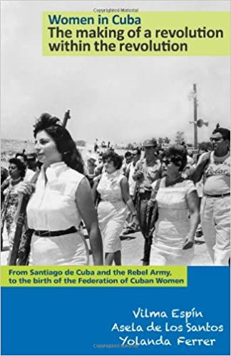 Women in Cuba: The Making of a Revolution Within the Revolution