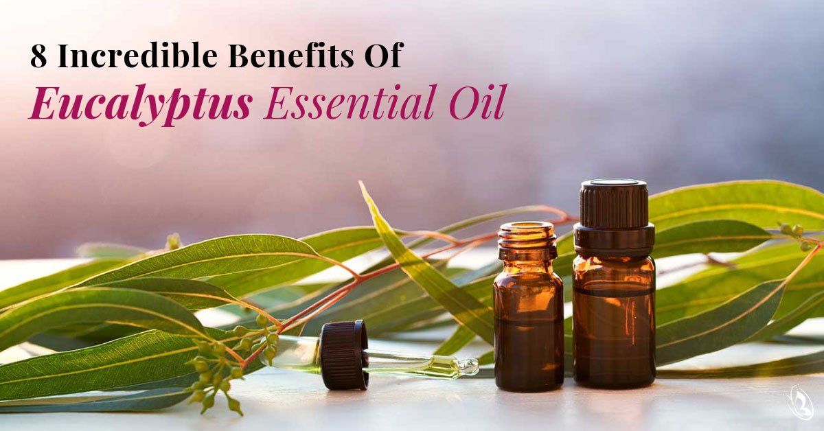 8 Incredible Benefits of Eucalyptus Essential Oil