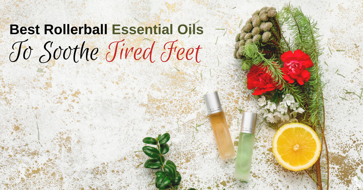 Best Rollerball Essential Oils To Soothe Tired Feet