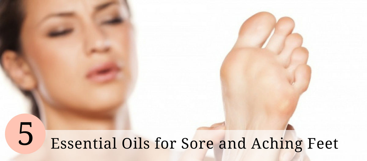 5 Essential Oils for Sore and Aching Feet