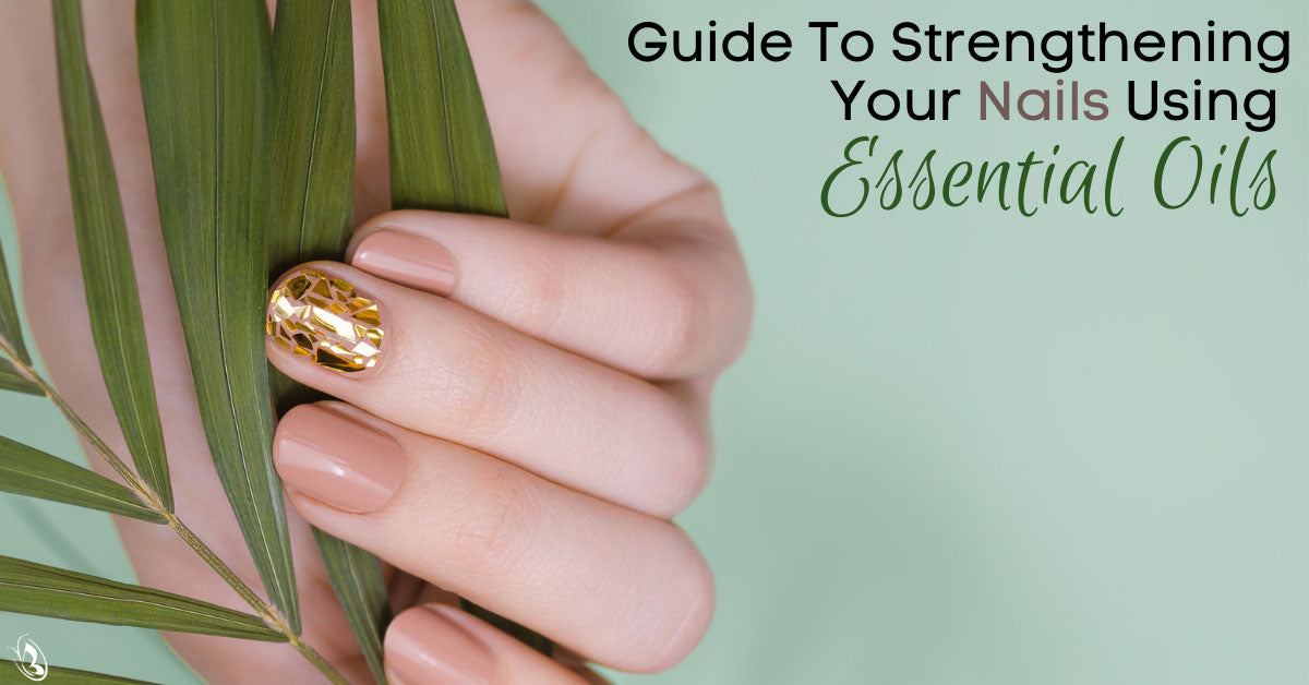 Guide To Strengthening Your Nails Using Essential Oils