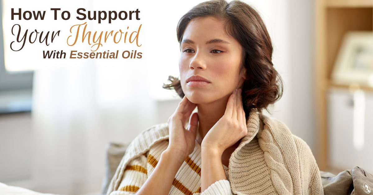 How To Support Your Thyroid With Essential Oils