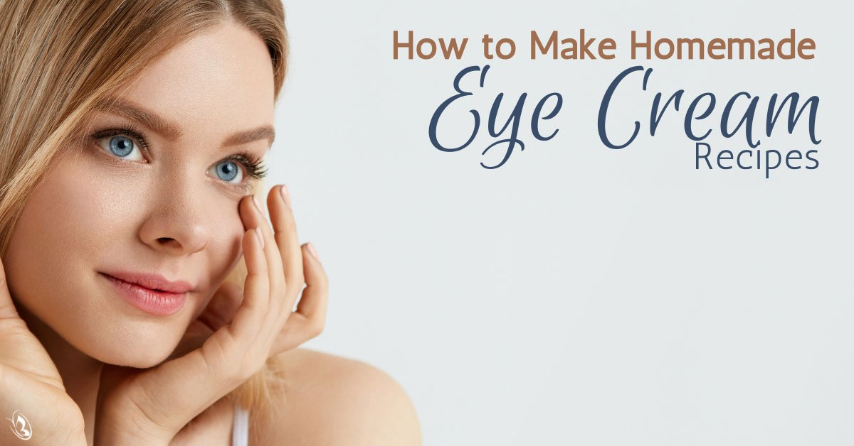 How to Make Homemade Eye Cream Recipes