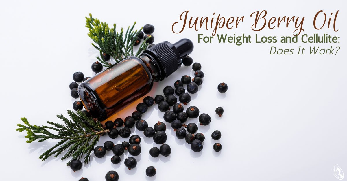 Juniper Berry Oil For Weight Loss and Cellulite: Does It Work?