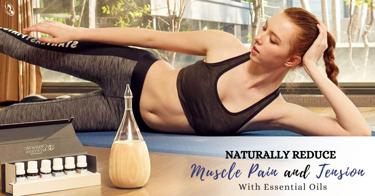 Naturally Reduce Muscle Pain And Tension With Essential Oils