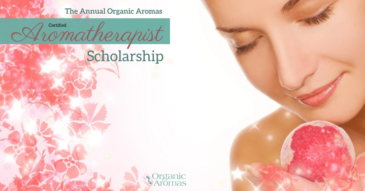 Organic Aromas 2017 Scholarship Program - Study to Become a Certified Aromatherapist