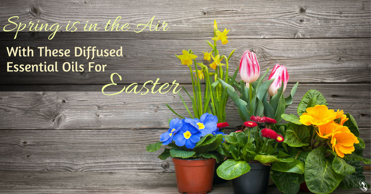 Spring is in the Air With These Diffused Essential Oils For Easter