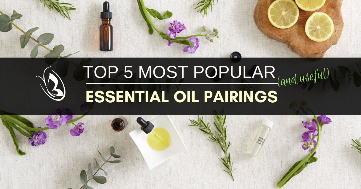 TOP 5 Most Popular (and Useful) Essential Oil Pairings