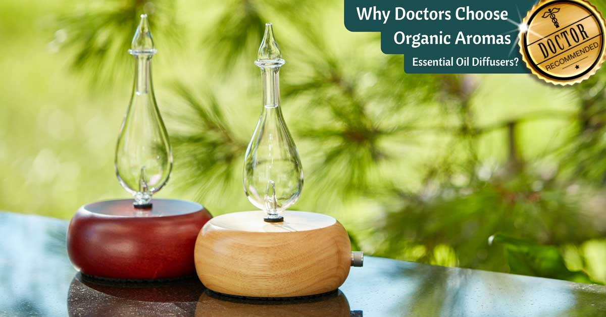 Why Doctors Choose Organic Aromas Essential Oil Diffusers