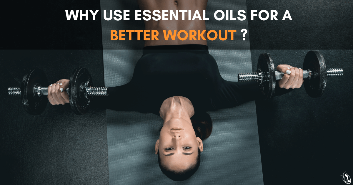 Why Use Essential Oils For a Better Workout?