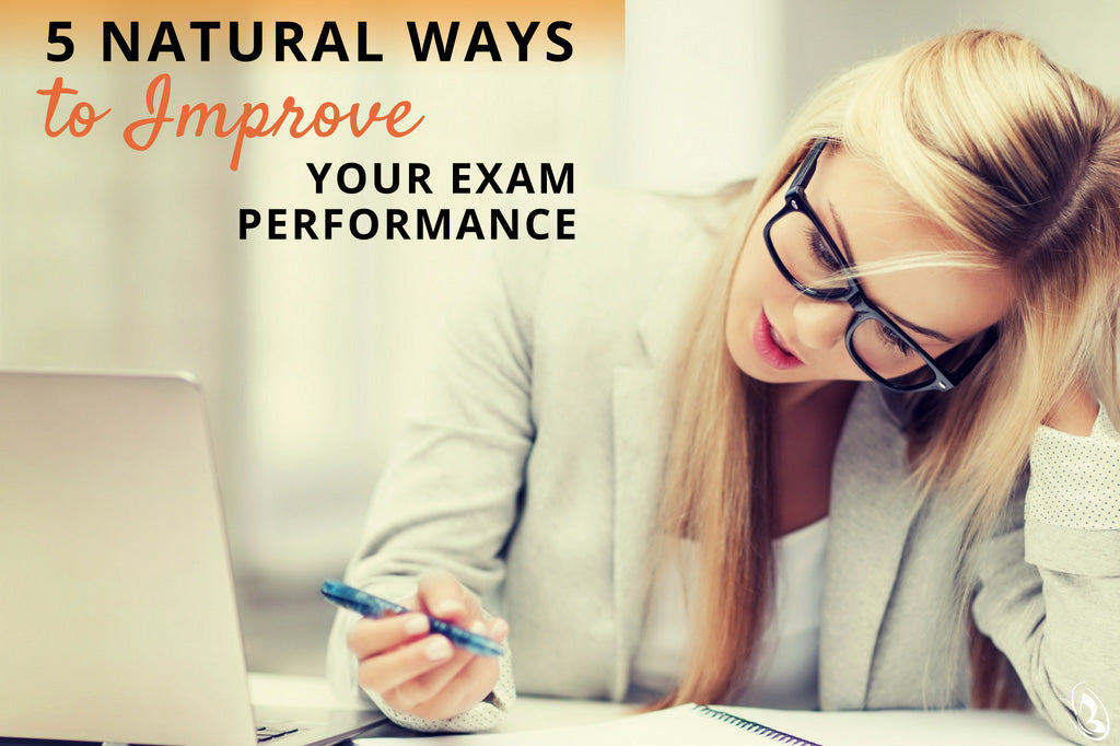 5 Natural Ways to Improve Your Exam Performance
