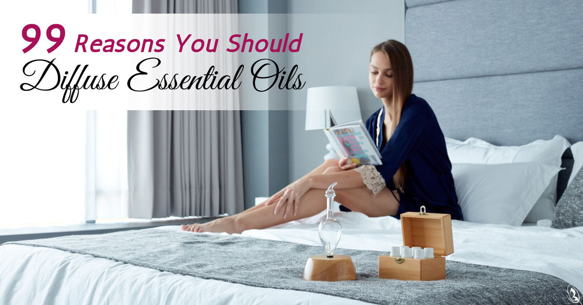 99 Reasons You Should Diffuse Essential Oils