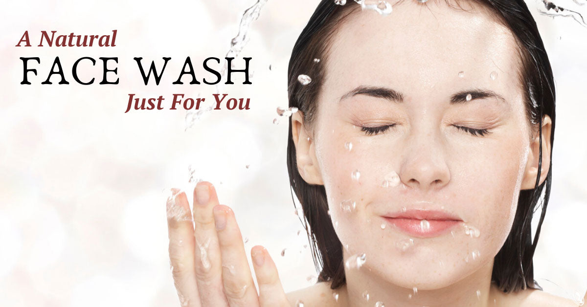 A Natural Face Wash Just For You