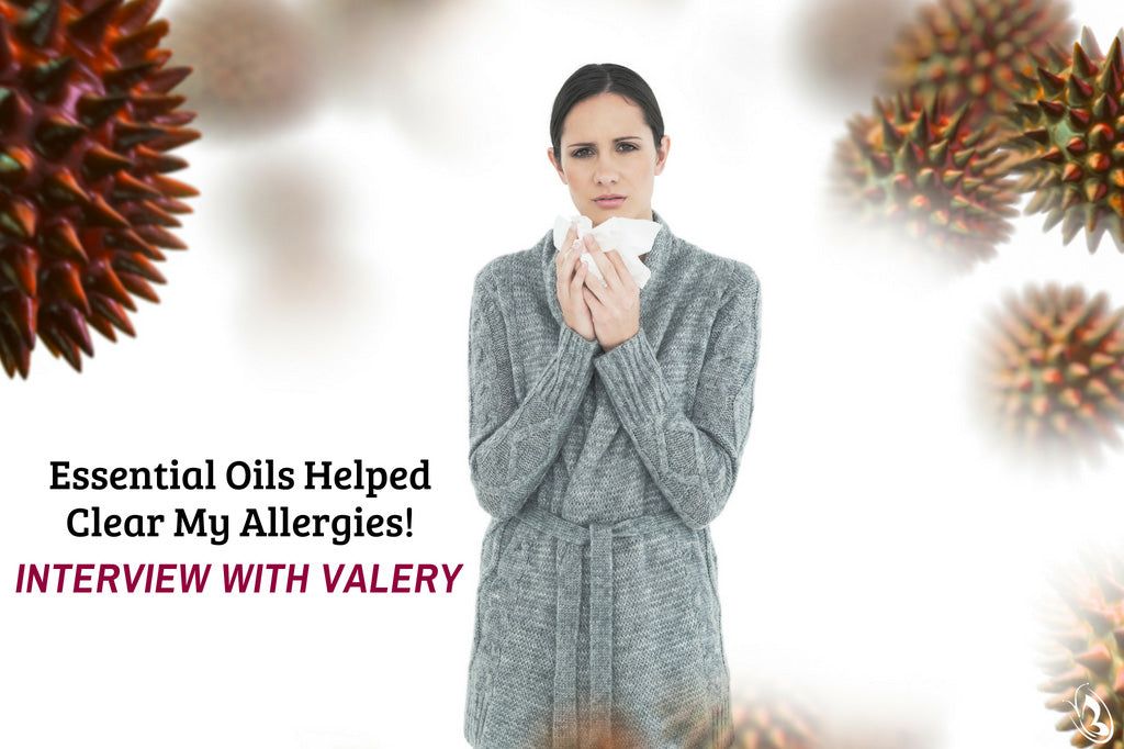 Essential Oils Helped Clear My Allergies! Interview with Valery