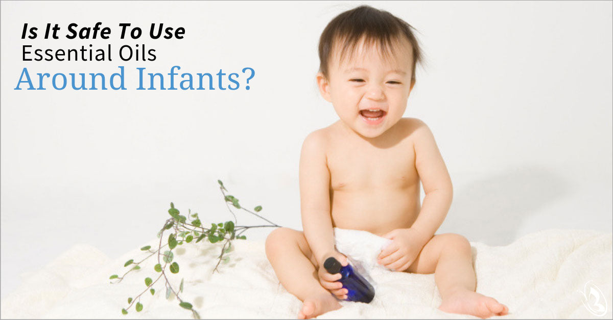 Is It Safe To Use Essential Oils Around Infants?
