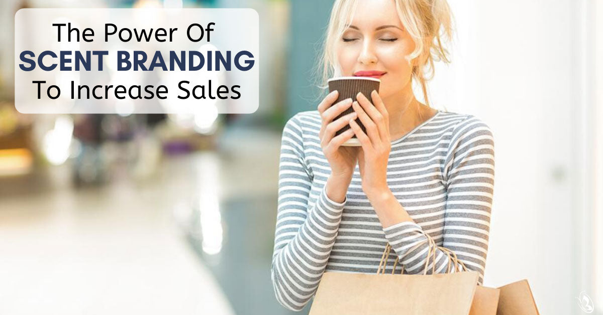 The Power Of Scent Branding To Increase Sales