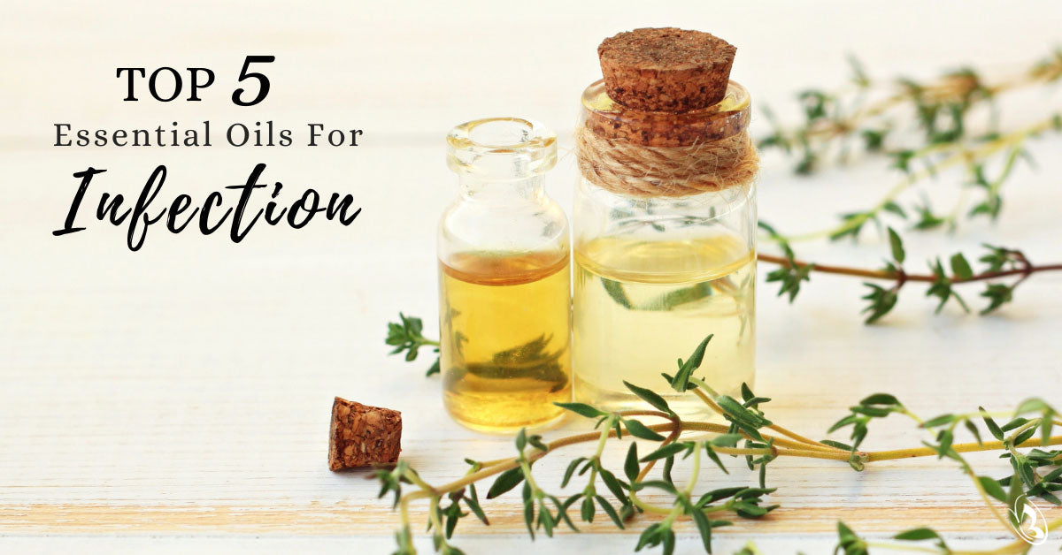 Top 5 Essential Oils For Infection