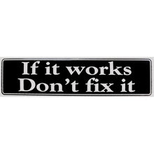 Load image into Gallery viewer, if it works don't fix it bumper sticker