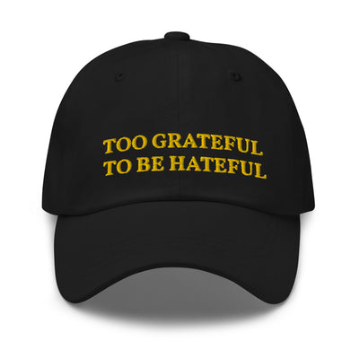 Too Grateful To Be Hateful Cap