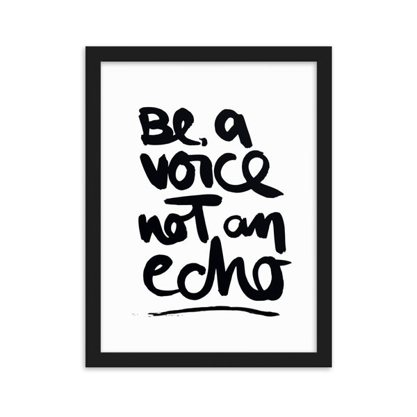 "Gerahmtes Poster ""BE A VOICE NOT AN ECHO"""