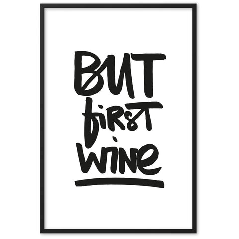 "Gerahmtes Poster ""But first wine"""