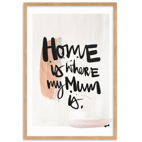 "Gerahmtes Poster ""HOME IS WHERE MY MOM IS"""