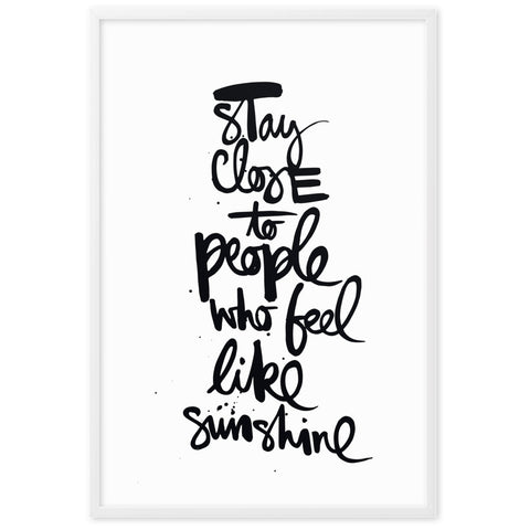 "Gerahmtes Poster ""stay close to people who feel like sunshine"""